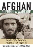Afgan Guerrilla Warfare : in the words of the Mujahideen Fighters