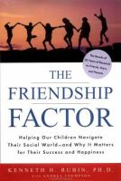The Friendship Factor : helping our children navigate their social world-and why it matters for their success and happin