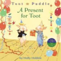 Toot & Puddle : a present for Toot