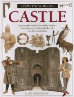 Castle : discover the medieval world of castles - how they were built and what life was like inside them