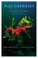 Aquagenesis : the origin and evolution of life in the sea