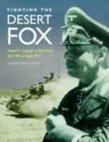Fighting the Desert Fox : Rommel's campaigns in North Africa April 1941 to August 1942