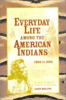 Everyday Life among the American Indians 1800 to 1900