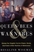 Queen Bees and Wannabes : helping your daughter survive cliques, gossip, boyfriends & other Realities of adolescence