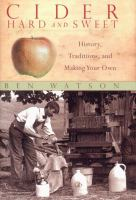 Cider Hard and Sweet : History, Traditions, and Making your own
