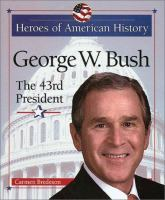 George W. Bush : the 43rd President