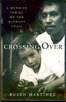 Crossing Over : A Mexican family on the Migrant Trail