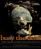 Bury the Dead : tombs, corpses, mummies, skeletons, & Rituals