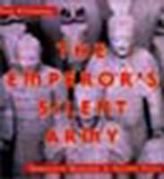 The Emperor's Silent Army : Terracotta Warriors of Ancient China