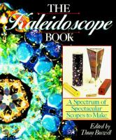 The Kaleidoscope Book : a Spectrum of Spectacular Scopes to Make