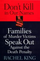 Don't Kill in Our Names : Families of murder victims speak out against the death penalty