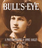 Bull's-Eye : a photobiography of Annie Oakley
