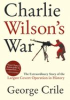 Charlie Wilson's War : the extraordinary story of the Largest Covert Operation in History