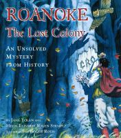 Roanoke : The Lost Colony ; an unsolved mystery from history