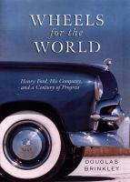 Wheels for the World : Henry Ford, his company, and a century of progress 1903-2003