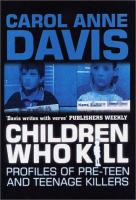 Children who kill : profiles of pre-teen and teenage killers