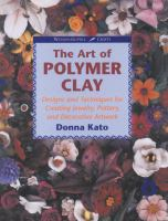 The Art of Polymer Clay : designs and techniques for creating jewelry, pottery, and decorative artwork