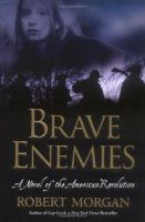 Brave Enemies : a novel of the American Revolution