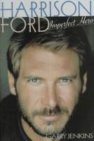 Harrison Ford : Imperfect Hero