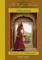 Jahanara : Princess of Princesses, India, 1627
