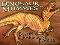 Dinosaur Mummies : Beyond Bare-Bone Fossils
