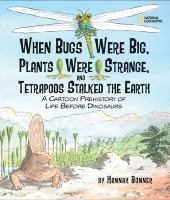When bugs were big, plants were strange, and Tetrapods stalked the earth : a cartoon prehistory of life before dinosaurs