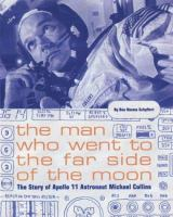 The Man who went to the far side of the moon : the story of Apollo 11 astronaut Michael Collins