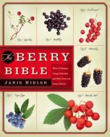 The Berry Bible : with 175 recipes using cultivated and wild, fresh and frozen berries