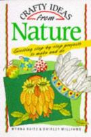 Crafty Ideas from Nature : exciting step-by-step projects to make and do