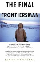 The Final Frontiersman : Heimo Korth and his family alone in Alaska's Arctic Wilderness