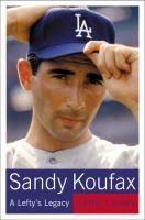Sandy Koufax : a lefty's legacy