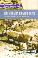The Mormon Pioneer Trail : from Nauvon, Illinois, to the Great Salt Lake, Utah