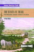 The Santa Fe Trail : from Independence, Missouri to Santa Fe, New Mexico