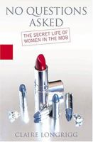 No Questions asked : the secret life of women in the mob