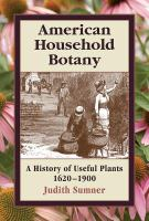 American household botany : a  history of useful plants, 1620-1900