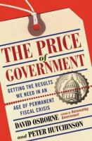The Price of Government : getting the results we need in an age of permanent fiscal crisis