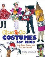 Glue & Go  costumes for kids : super-duper designs with everyday materials