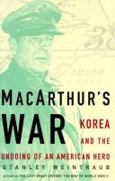 MacArthur's war : Korea and the undoing of an American hero
