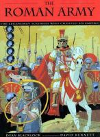 The Roman Army : the legendary soldiers who created an empire