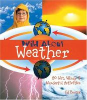 Wild about weather : 50 wet, windy & wonderful activities