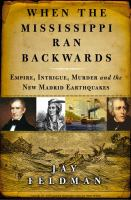 When the Mississippi ran backwards : empire, intrigue, murder, and the New Madrid earthquakes