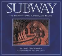 Subway : the story of tunnels, tubes, and tracks