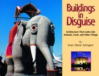 Buildings in disguise : architecture that looks like animals, food, and other things