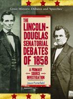 The Lincoln-Douglas senatorial debates of 1858 : a primary source investigation