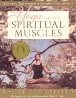 Yoga for your spiritual muscles : a complete yoga program to strengthen body and spirit
