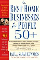 The best home businesses for people 50+ : opportunities for people who believe the best is yet to be!