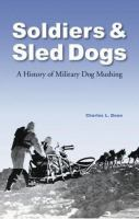 Soldiers & sled dogs : a history of military dog mushing