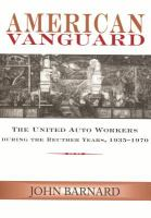 American vanguard : the United Auto Workers during the Reuther years, 1935-1970