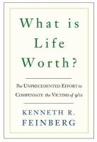 What is life worth? : the unprecedented effort to compensate the victims of 9/11