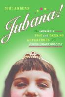 Jubana! : the awkwardly true and dazzling adventures of a Jewish Cubana goddess